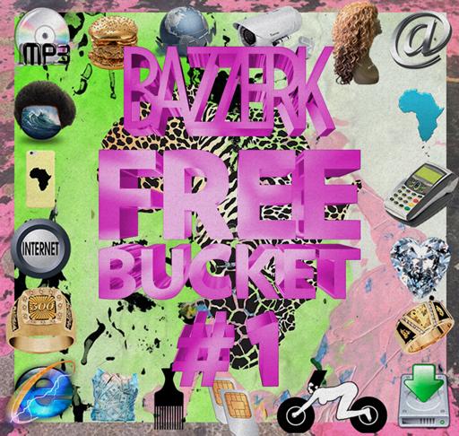 BAZZERK's FREE BUCKET #1